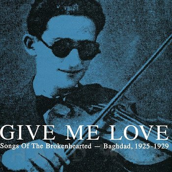 Cover art - Various Artists: Give Me Love - Songs Of The Brokenhearted - Baghdad, 1925-1929