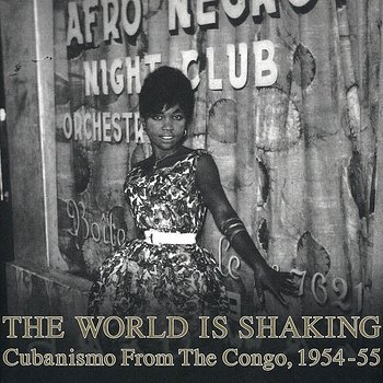 Cover art - Various Artists: The World Is Shaking - Cubanismo From The Congo, 1954-55