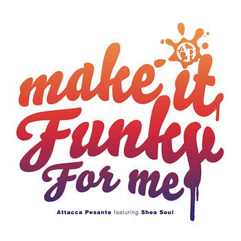 Cover art - Attacca Pesante feat. Shea Soul: Make It Funky For Me
