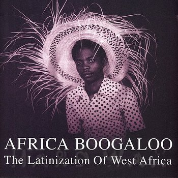 Cover art - Various Artists: Africa Boogaloo - The Latinization Of West Africa