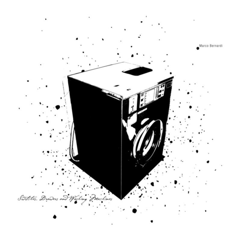 Cover art - Marco Bernardi: Switches, Drawers And Washing Machines