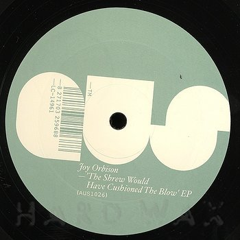 Cover art - Joy Orbison: The Shrew Would Have Cushioned The Blow