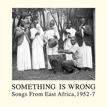 Cover art - Various Artists: Something Is Wrong — Songs From East Africa, 1952‐7