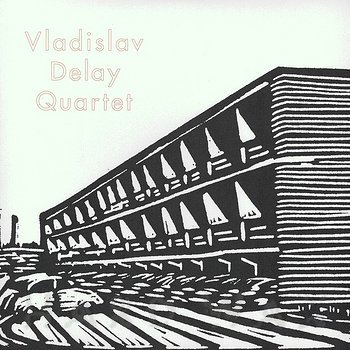 Cover art - Vladislav Delay Quartet: Vladislav Delay Quartet