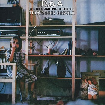 Cover art - Throbbing Gristle: D. o. A. - The Third And Final Annual Report Of Throbbing Gristle