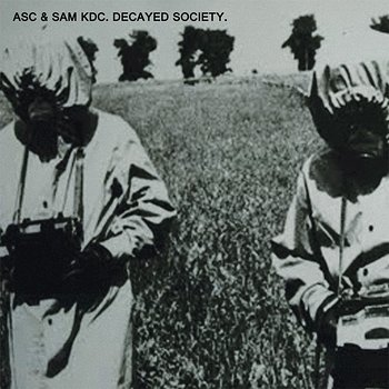 Cover art - ASC & Sam KDC: Decayed Society