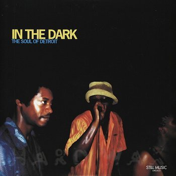 Cover art - Various Artists: In The Dark (The Soul Of Detroit)