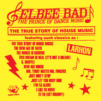 Cover art - Elbee Bad: The Prince Of Dance Music - The True Story Of House Music