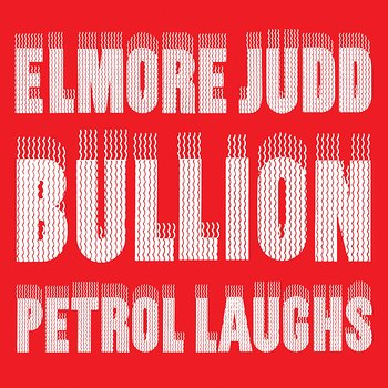 Cover art - Elmore Judd, Bullion: Petrol Laughs EP