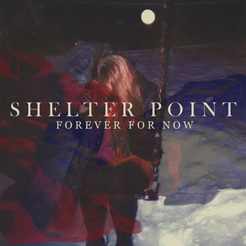 Cover art - Shelter Point: Forever For Now