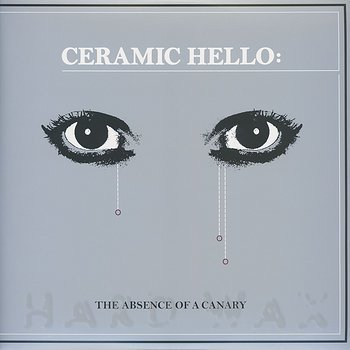 Cover art - Ceramic Hello: The Absence Of A Canary