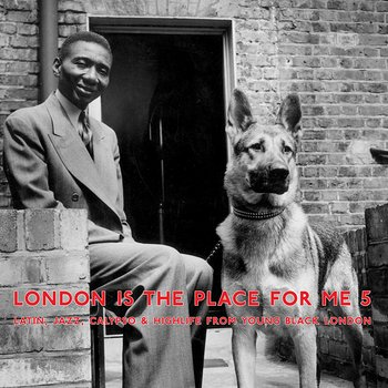 Cover art - Various Artists: London Is The Place For Me 5: Latin, Jazz, Calypso And Highlife From Young Black London