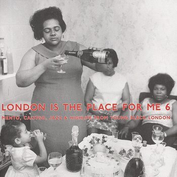 Cover art - Various Artists: London Is The Place For Me 6: Mento, Calypso, Jazz And Highlife From Young Black London