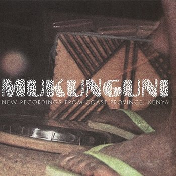 Cover art - Mukunguni: New Recordings From Coast Province, Kenya