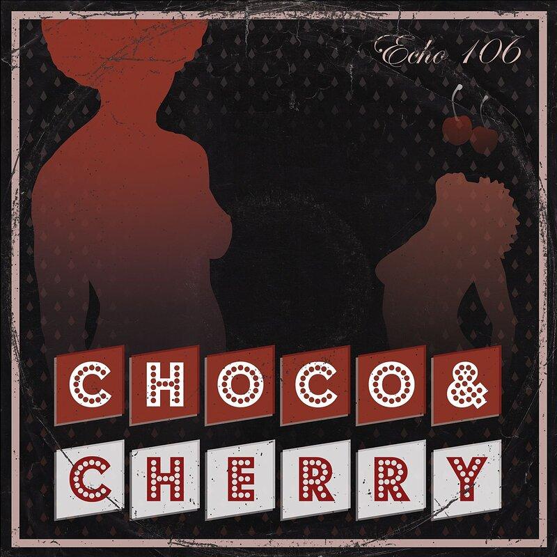 Cover art - Echo 106: Choco & Cherry