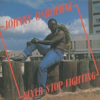 Cover art - Johnny Osbourne: Never Stop Fighting