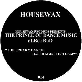 Cover art - Elbee Bad: The Freaky Dance! Don't It Make U Feel Good?
