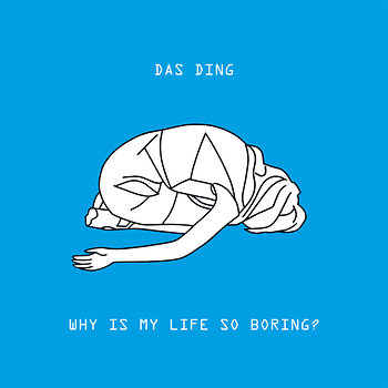 Cover art - Das Ding: Why Is My Life So Boring?