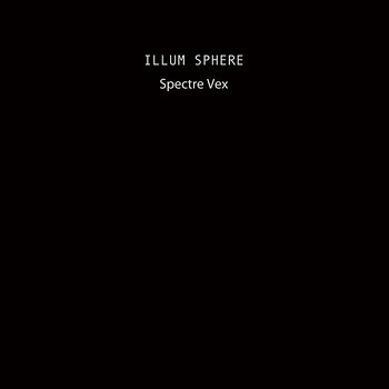 Cover art - Illum Sphere: Spectre Vex EP