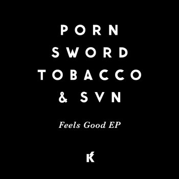 Cover art - Porn Sword Tobacco & SVN: Feels Good