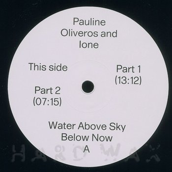 Cover art - Pauline Oliveros & Ione: Water Above Sky Below Now