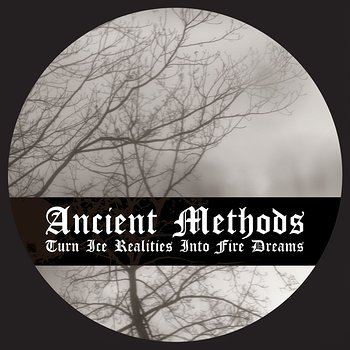 Cover art - Ancient Methods: Turn Ice Realities Into Fire Dreams