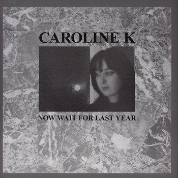 Cover art - Caroline K: Now Wait For Last Year