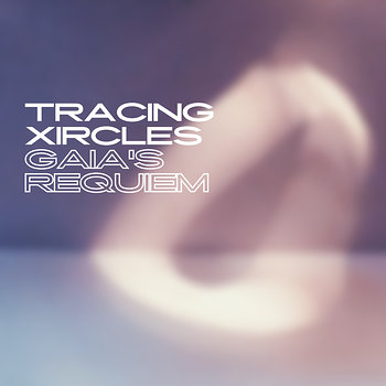 Cover art - Tracing Xircles: Gaia's Requiem