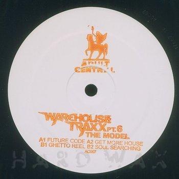 The Model: Warehouse Traxx Pt  6 - Hard Wax