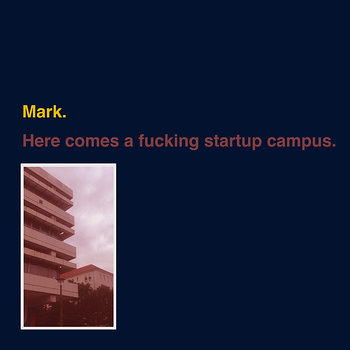 Cover art - Mark: Here Comes A Fucking Startup Campus
