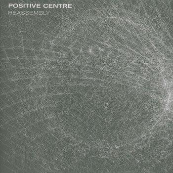 Cover art - Positive Centre: Reassembly