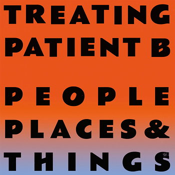 Cover art - People Places & Things: Treating Patient B