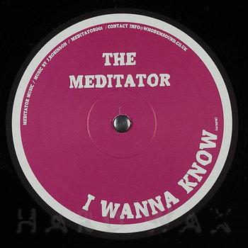 Cover art - The Meditator: I Wanna Know